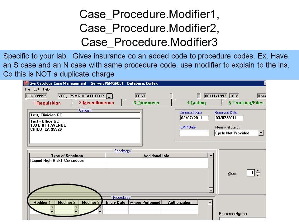 Case_Procedure.Modifier1, Case_Procedure.Modifier2, Case_Procedure.Modifier3 Specific to your lab.