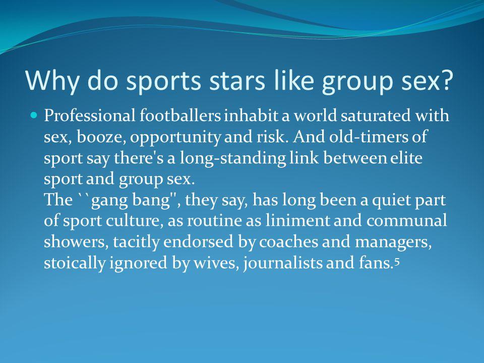 Why do sports stars like group sex.