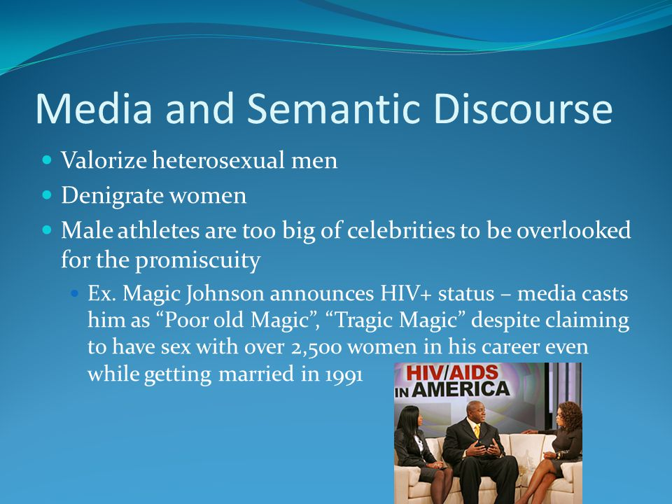 Media and Semantic Discourse Valorize heterosexual men Denigrate women Male athletes are too big of celebrities to be overlooked for the promiscuity Ex.