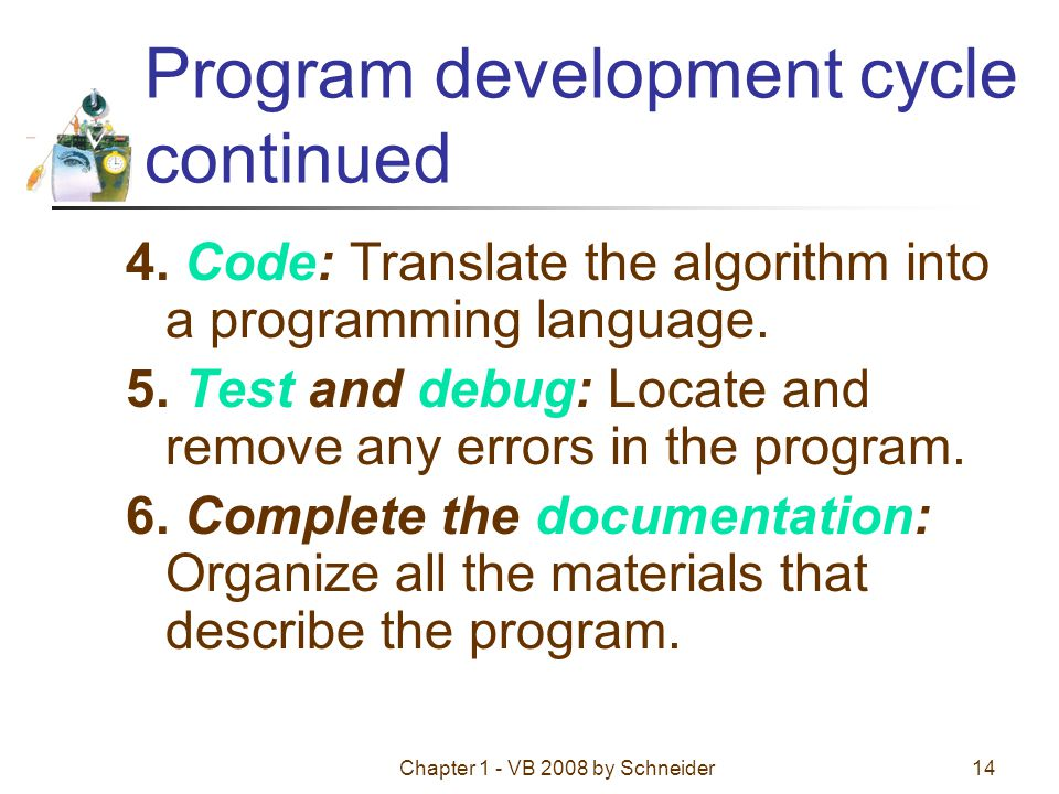 Chapter 1 - VB 2008 by Schneider14 Program development cycle continued 4.