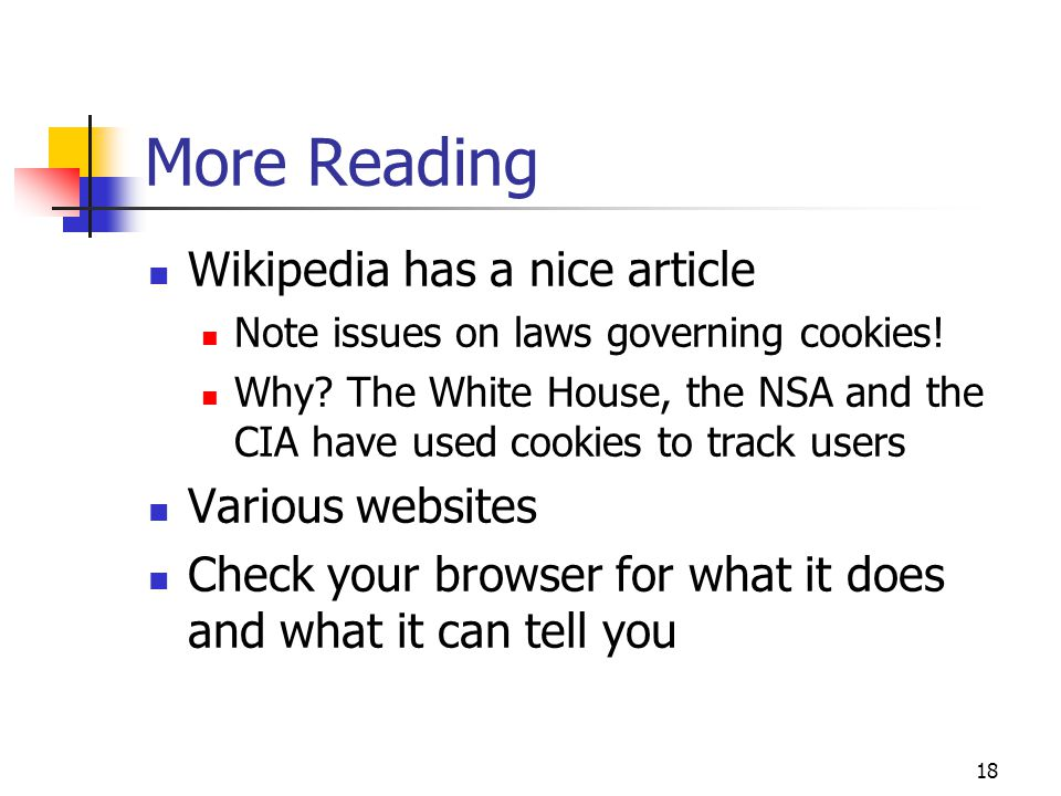 18 More Reading Wikipedia has a nice article Note issues on laws governing cookies.