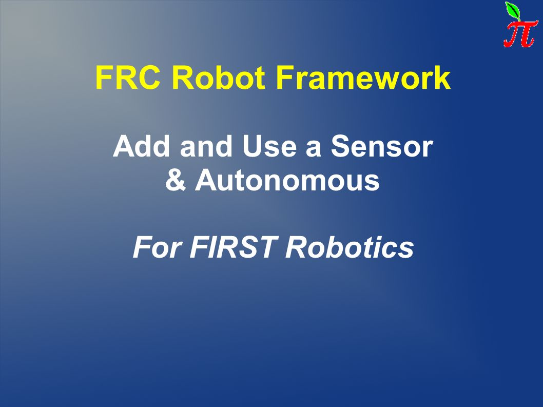 Sensors – Adding Intelligence and Enabling Automation Types of sensors: Limit Switches – on/off Gyro - provides Robot rotation angle position Potentiometer – like a volume control – can be used to control arm rotation Encoder - measures shaft rotation – robot distance, lift height Light sensors – detect object breaking beam Infrared - detect presence of object nearby Ultrasonic - detects distance to object – such as wall Camera (Vision) - Direct feed to dashboard, Targeting with vision processing Kinect (Camera + Infrared) – For Driver Station or on board robot.