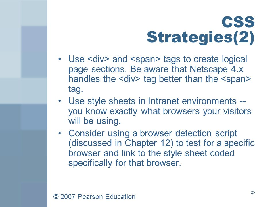 © 2007 Pearson Education 25 CSS Strategies(2) Use and tags to create logical page sections.