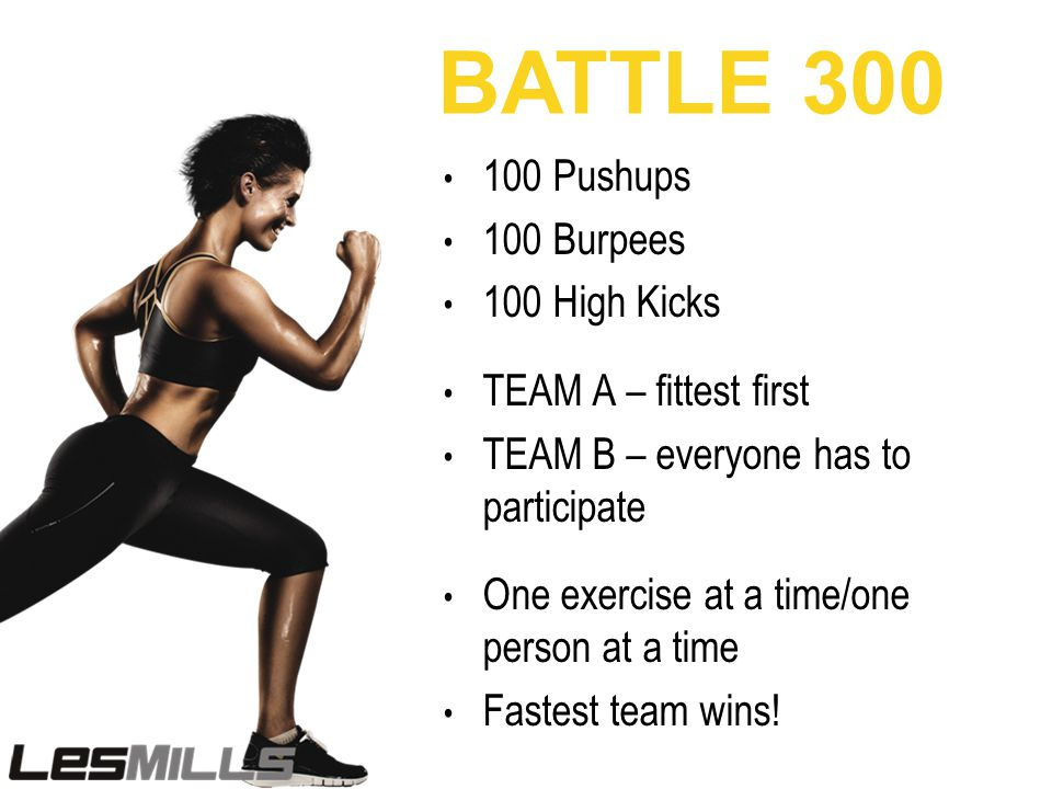 100 Pushups 100 Burpees 100 High Kicks TEAM A – fittest first TEAM B – everyone has to participate One exercise at a time/one person at a time Fastest team wins.