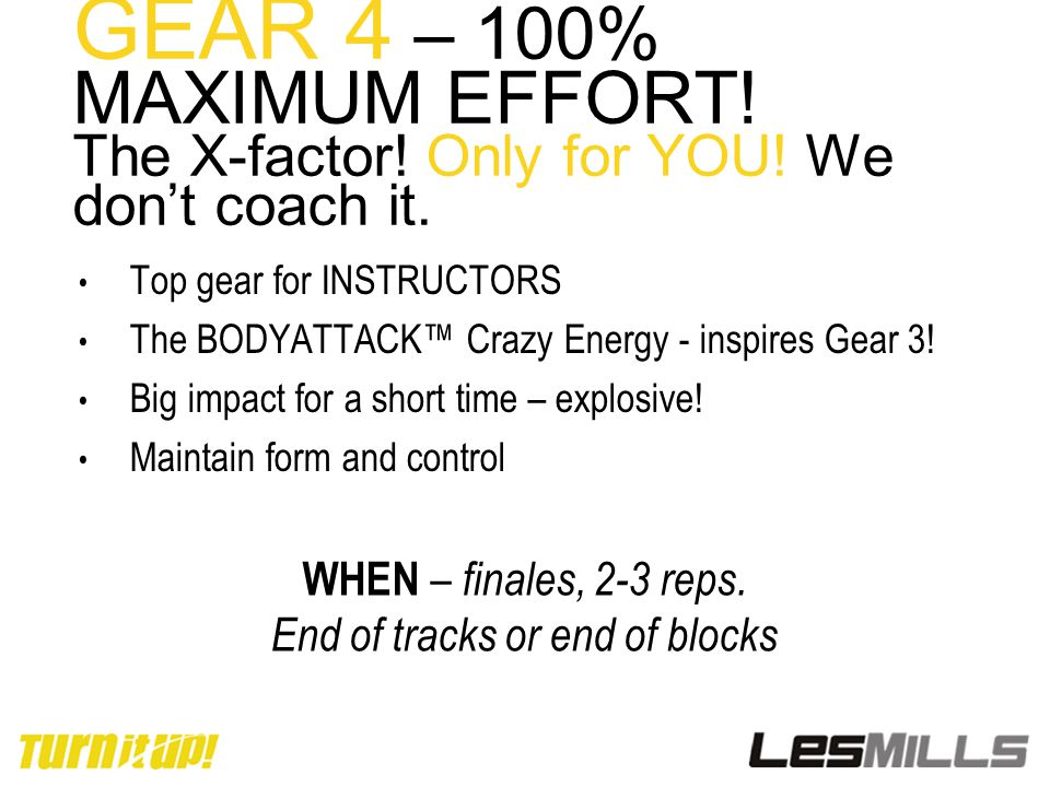 GEAR 4 – 100% MAXIMUM EFFORT. The X-factor. Only for YOU.