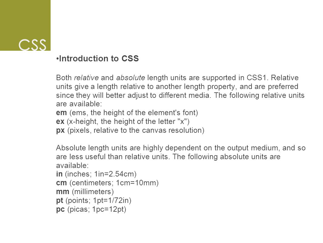 Introduction to CSS Both relative and absolute length units are supported in CSS1.