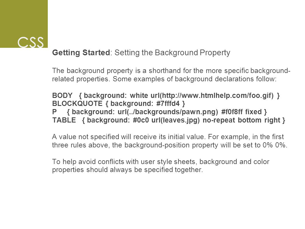 Getting Started: Setting the Background Property The background property is a shorthand for the more specific background- related properties.