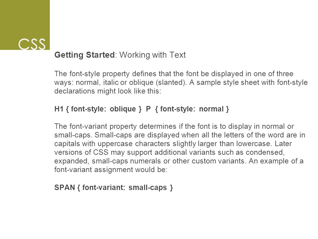 Getting Started: Working with Text The font-style property defines that the font be displayed in one of three ways: normal, italic or oblique (slanted).