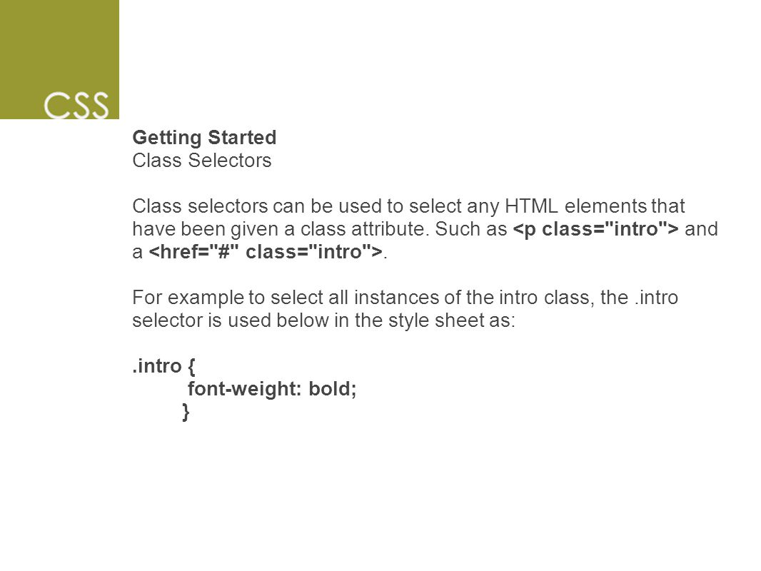 Getting Started Class Selectors Class selectors can be used to select any HTML elements that have been given a class attribute.