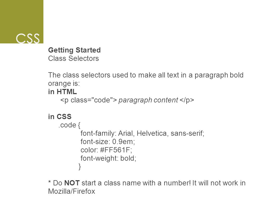 Getting Started Class Selectors The class selectors used to make all text in a paragraph bold orange is: in HTML paragraph content in CSS.code { font-
