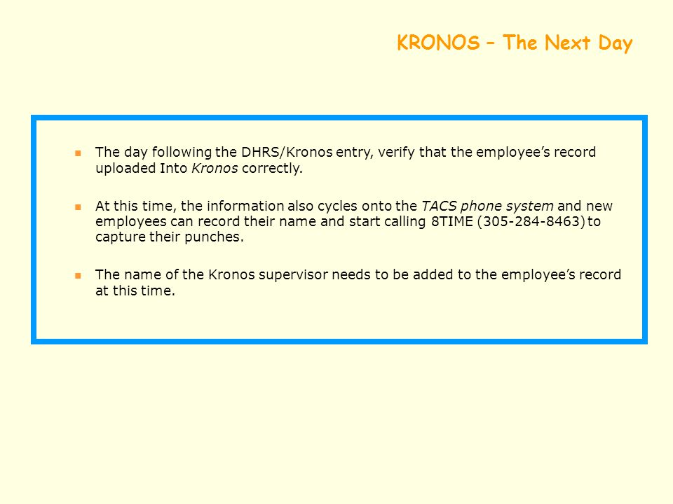 KRONOS – The Next Day The day following the DHRS/Kronos entry, verify that the employee's record uploaded Into Kronos correctly. At this time, the inf