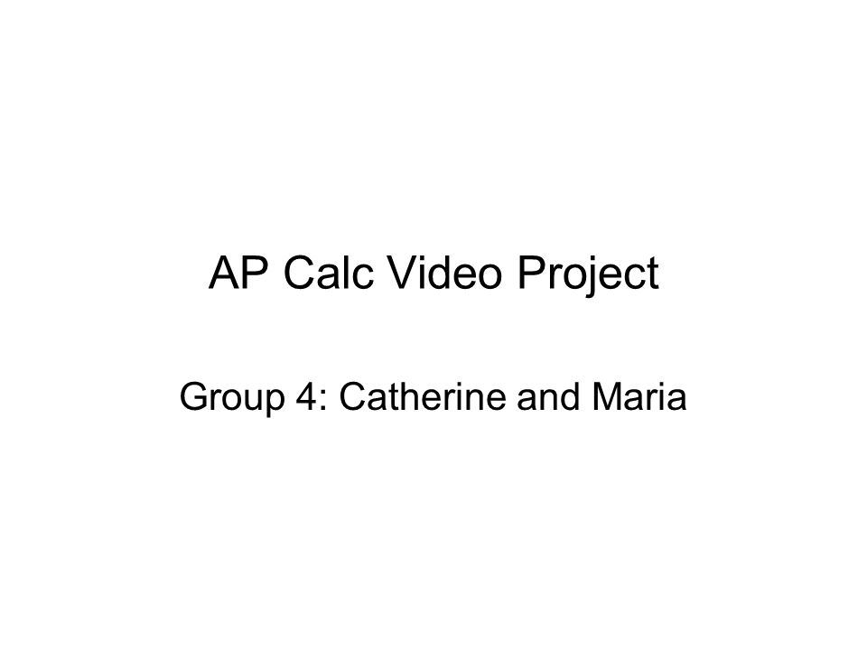 AP Calc Video Project Group 4: Catherine and Maria