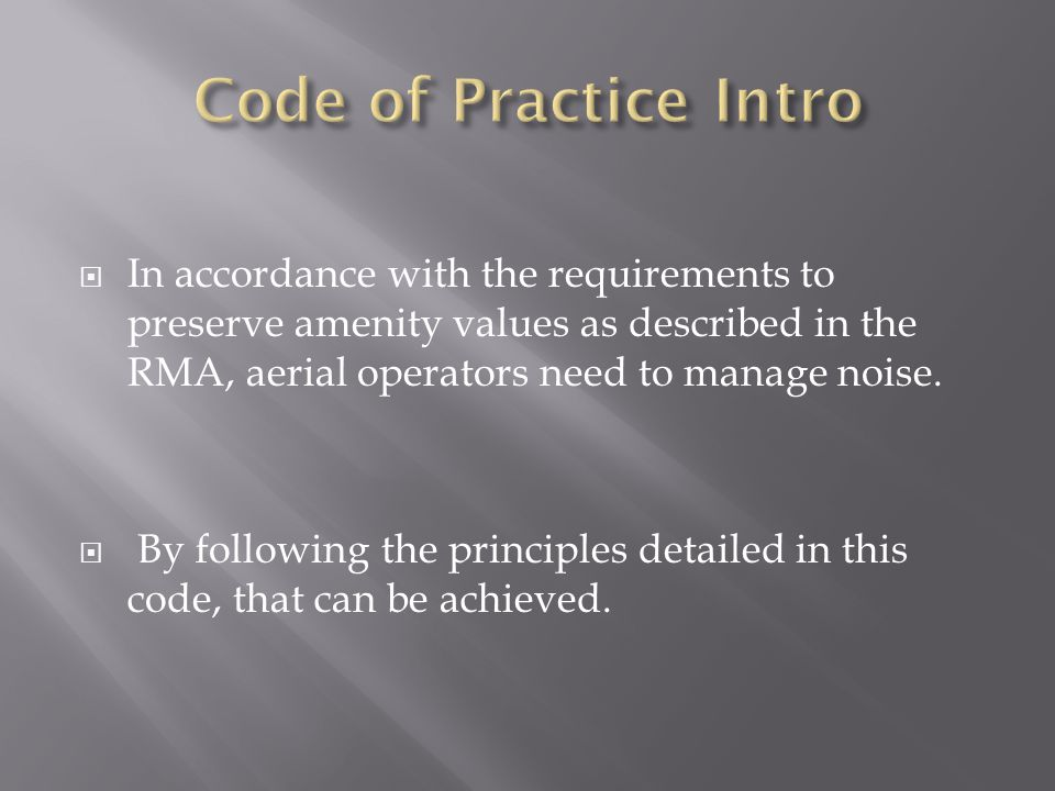  In accordance with the requirements to preserve amenity values as described in the RMA, aerial operators need to manage noise.  By following the pr