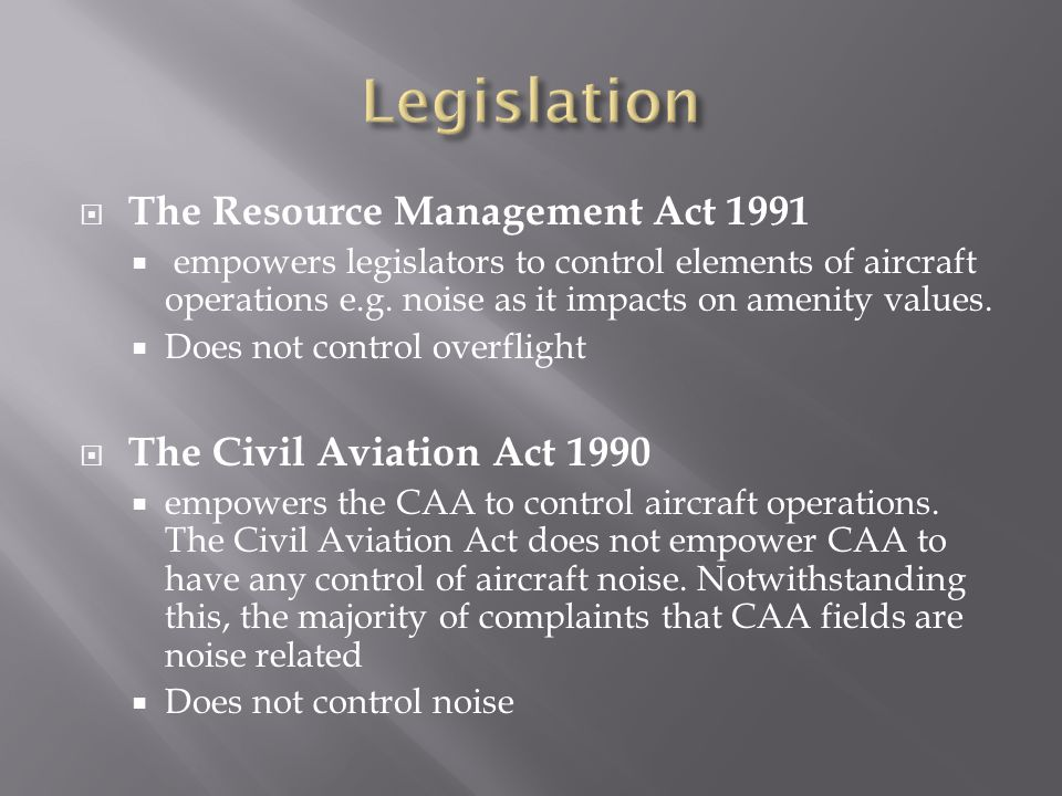 The Resource Management Act 1991  empowers legislators to control elements of aircraft operations e.g. noise as it impacts on amenity values.  Doe