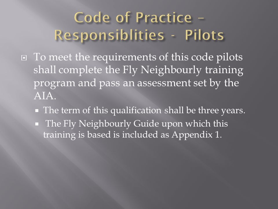  To meet the requirements of this code pilots shall complete the Fly Neighbourly training program and pass an assessment set by the AIA.  The term o