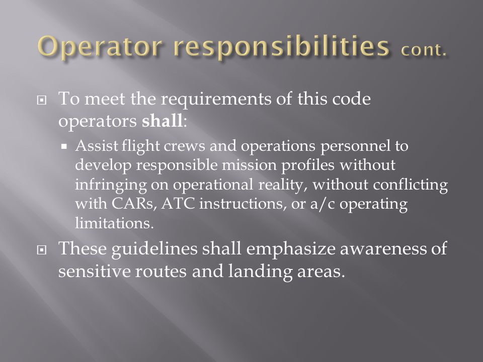  To meet the requirements of this code operators shall :  Assist flight crews and operations personnel to develop responsible mission profiles witho