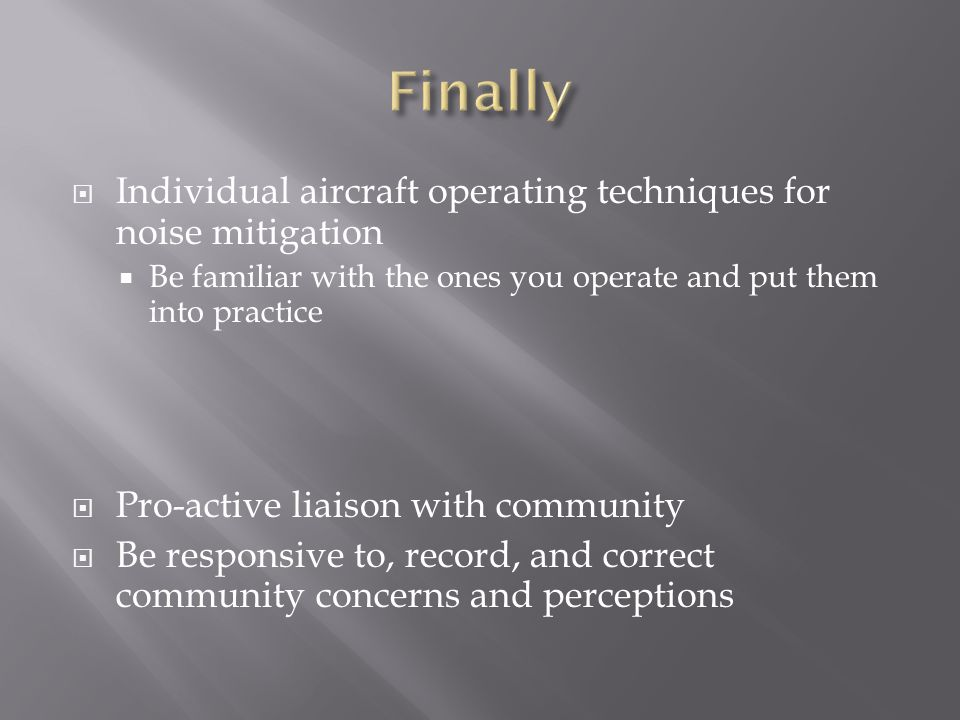  Individual aircraft operating techniques for noise mitigation  Be familiar with the ones you operate and put them into practice  Pro-active liaiso