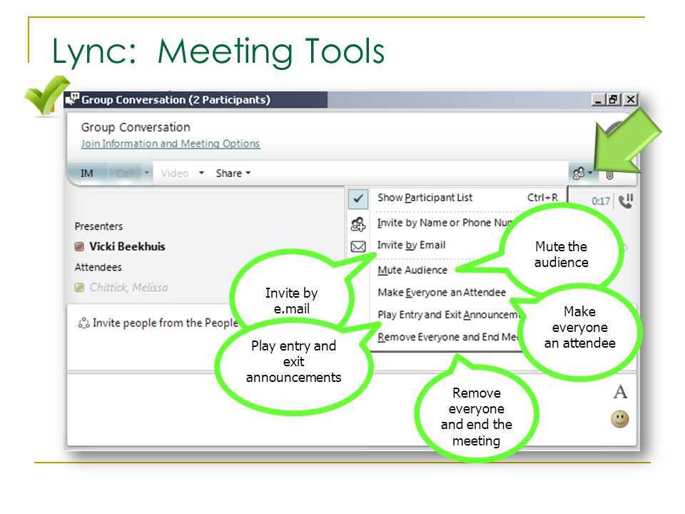 Presenters Lync: Meeting Tools Invite by e.mail Mute the audience Make everyone an attendee Play entry and exit announcements Remove everyone and end the meeting
