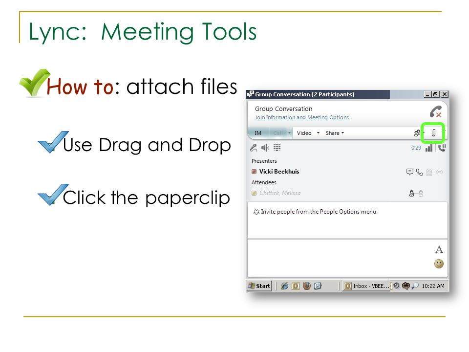Lync: Meeting Tools How to : attach files  Use Drag and Drop  Click the paperclip