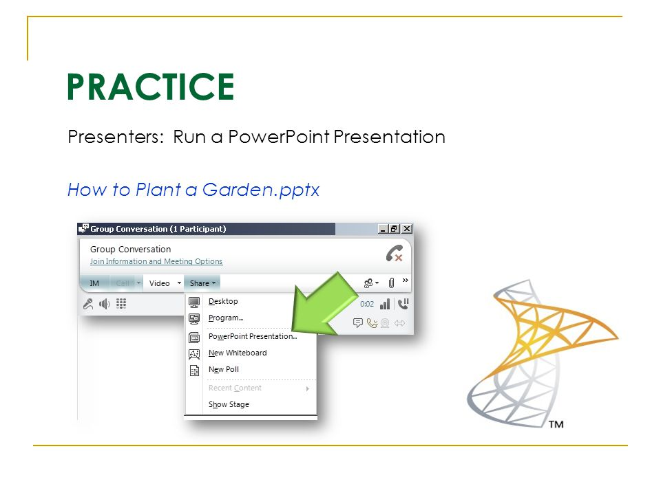 PRACTICE Presenters: Run a PowerPoint Presentation How to Plant a Garden.pptx