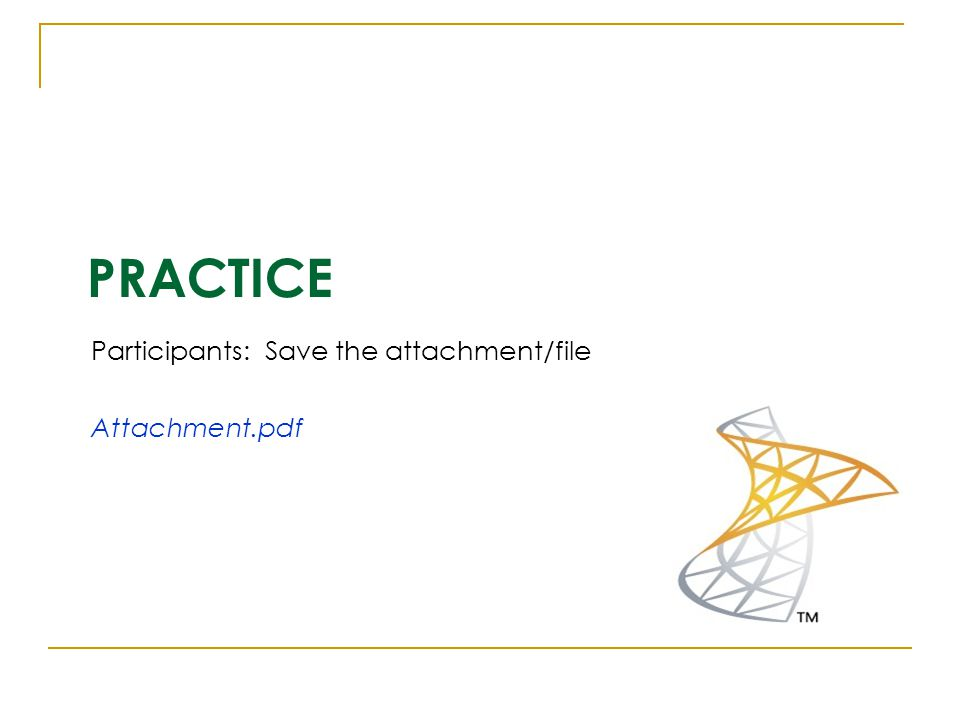 PRACTICE Participants: Save the attachment/file Attachment.pdf