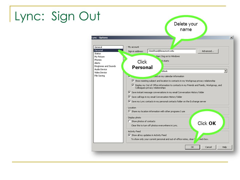 Lync: Sign Out Click Personal Delete your name Click OK