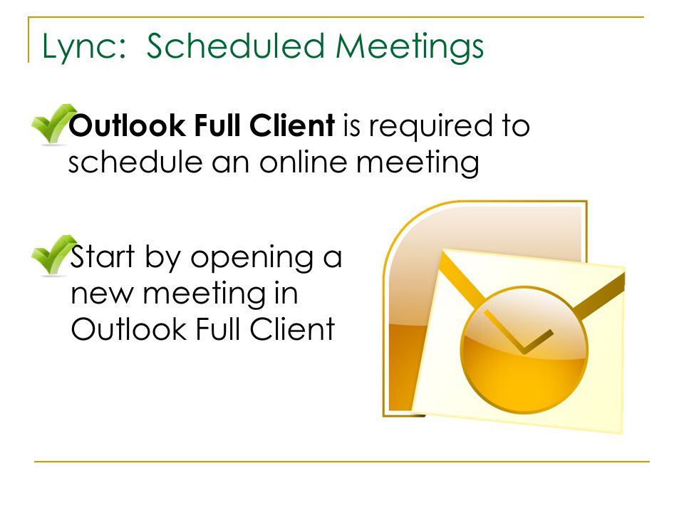 Lync: Scheduled Meetings Outlook Full Client is required to schedule an online meeting Start by opening a new meeting in Outlook Full Client
