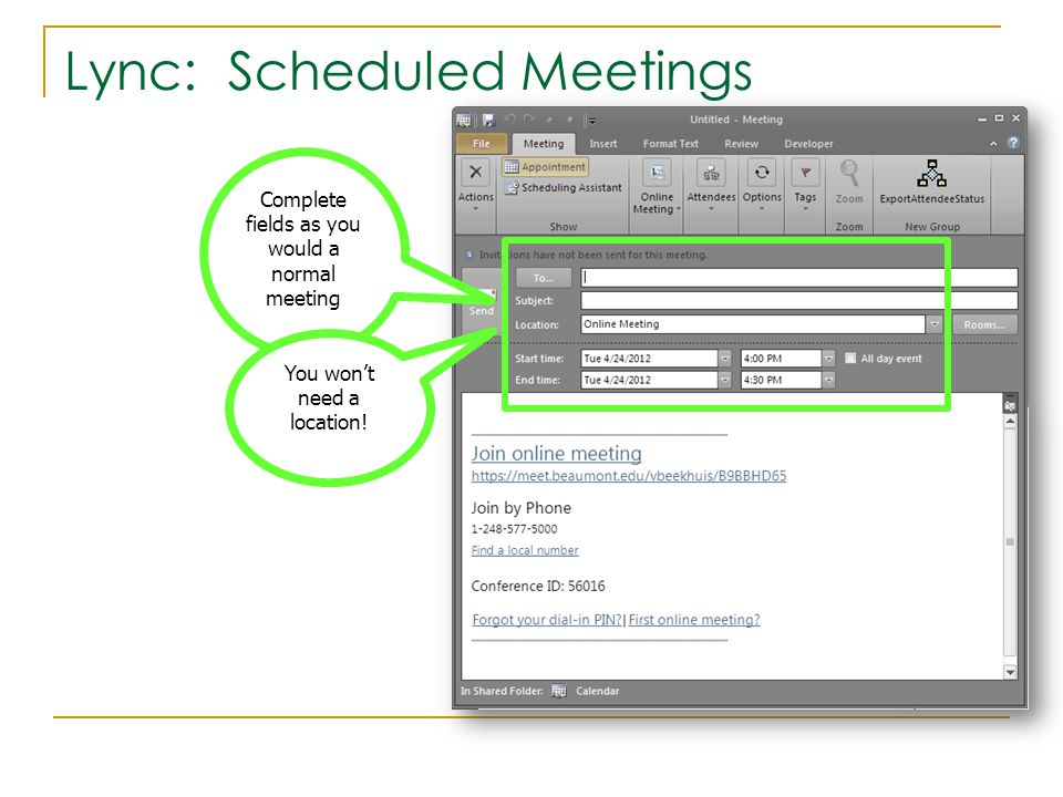Lync: Scheduled Meetings Complete fields as you would a normal meeting You won't need a location!