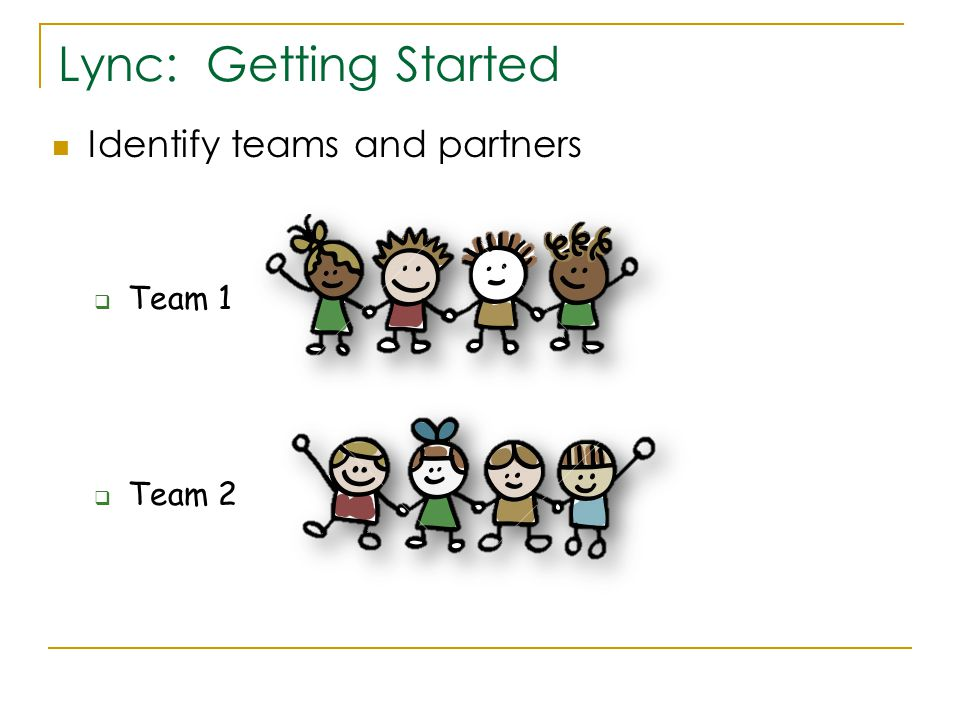  Team 1  Team 2 Lync: Getting Started Identify teams and partners