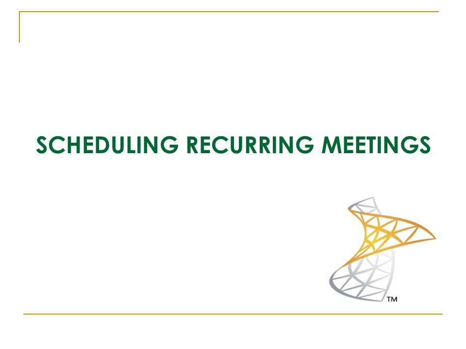 SCHEDULING RECURRING MEETINGS