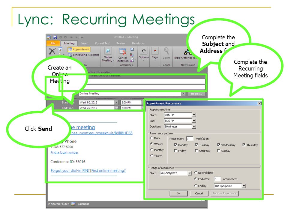 Lync: Recurring Meetings Create an Online Meeting Complete the Subject and Address fields Complete the Recurring Meeting fields Click Send