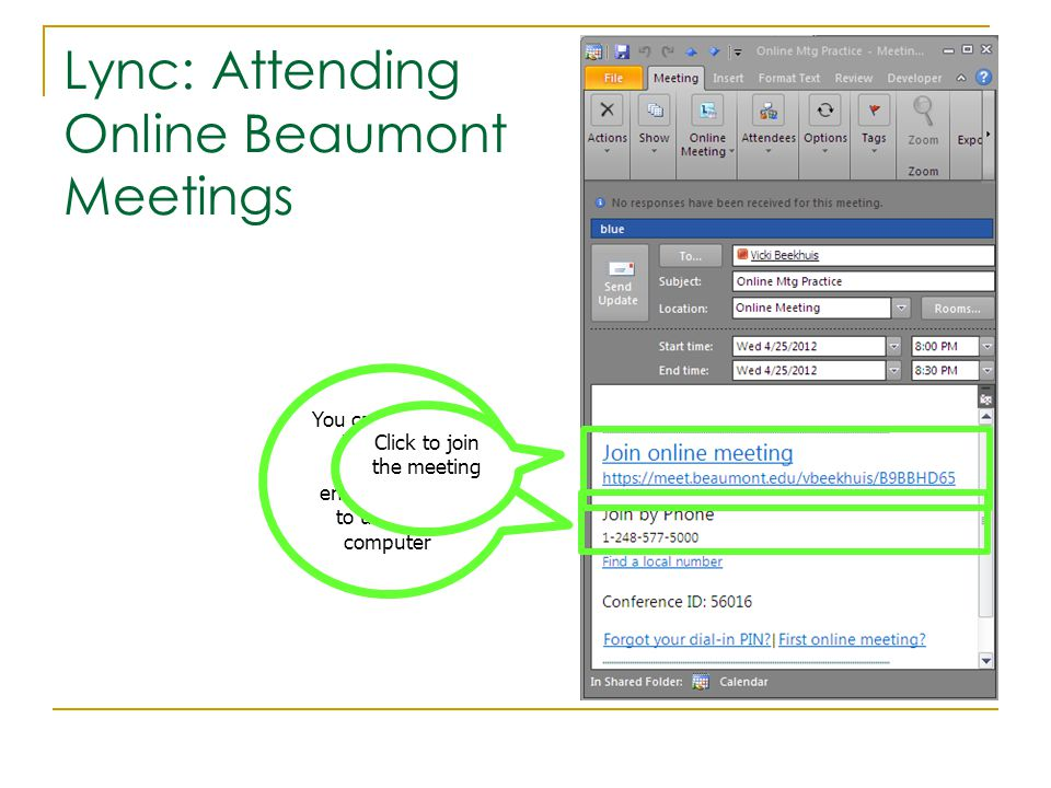 You can also join by phone, although we encourage you to use your computer Lync: Attending Online Beaumont Meetings Click to join the meeting