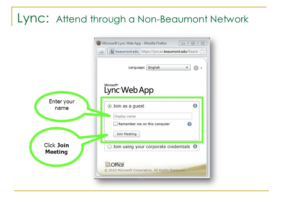 Lync: Attend through a Non-Beaumont Network Click Join Meeting Enter your name