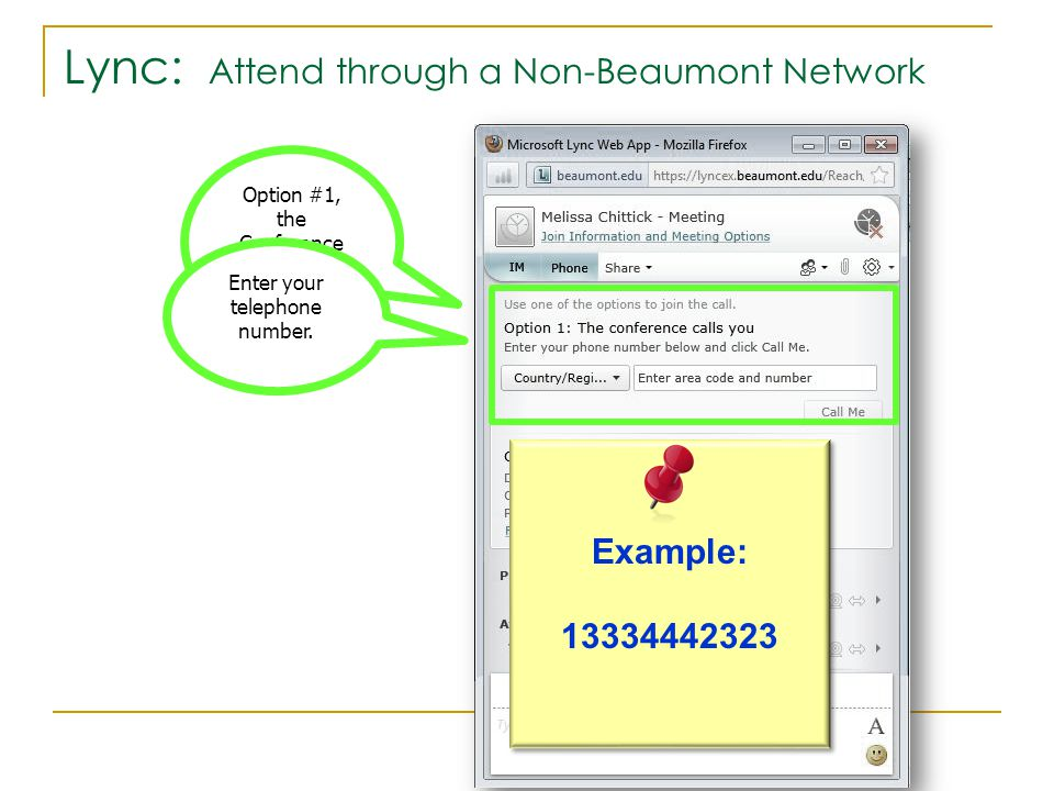 Lync: Attend through a Non-Beaumont Network Option #1, the Conference will call you Enter your telephone number.