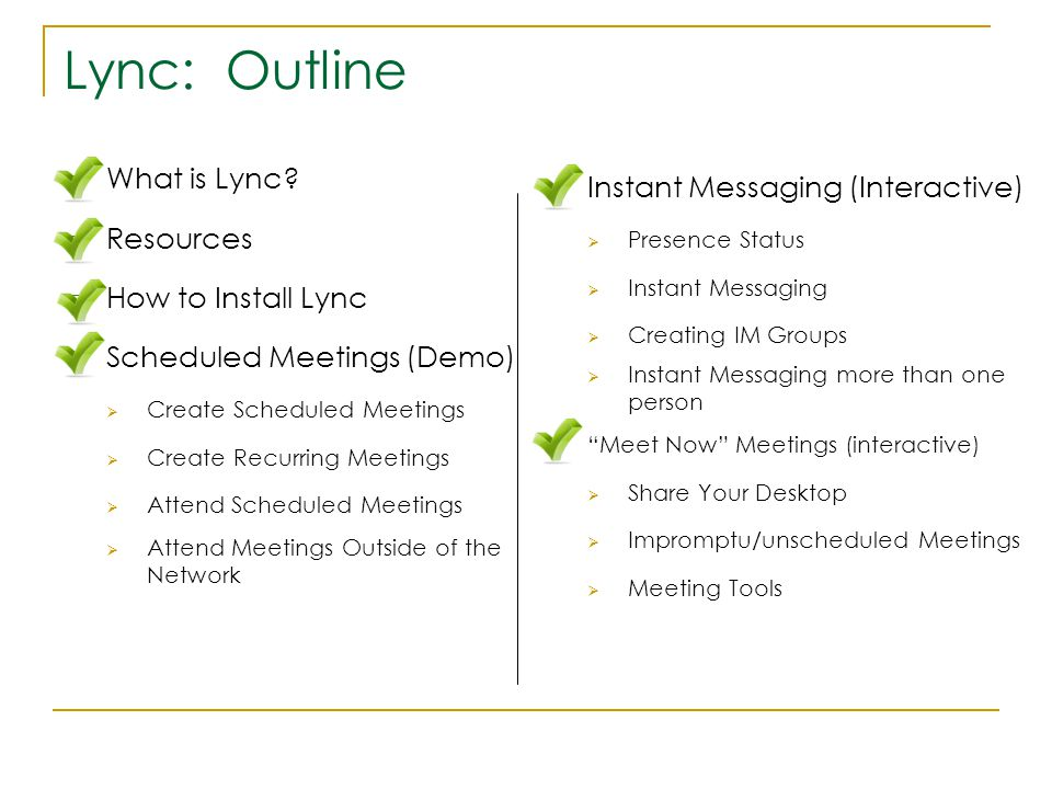  What is Lync?  Resources  How to Install Lync  Scheduled Meetings (Demo)  Create Scheduled Meetings  Create Recurring Meetings  Attend Schedul