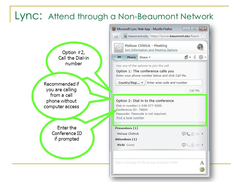 Lync: Attend through a Non-Beaumont Network Option #2, Call the Dial-in number Enter the Conference ID if prompted Recommended if you are calling from a cell phone without computer access