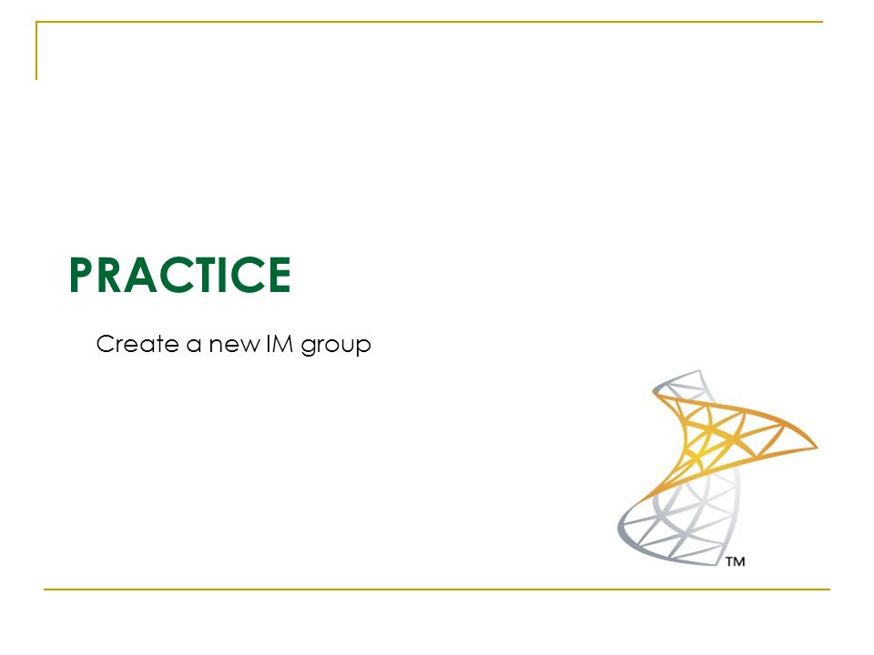 PRACTICE Create a new IM group