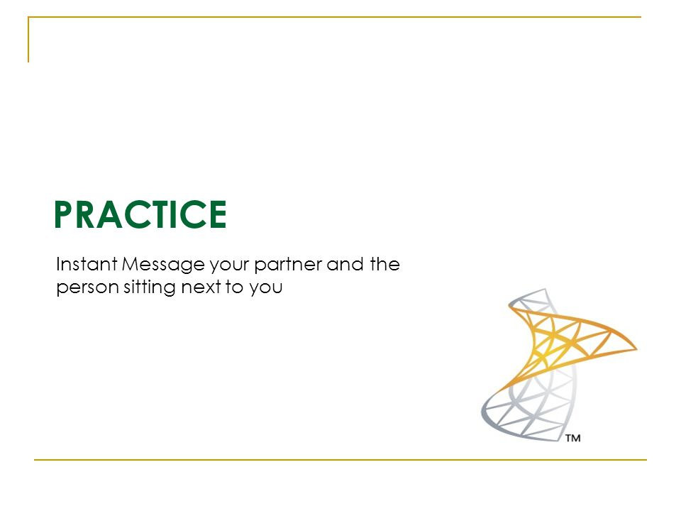 PRACTICE Instant Message your partner and the person sitting next to you