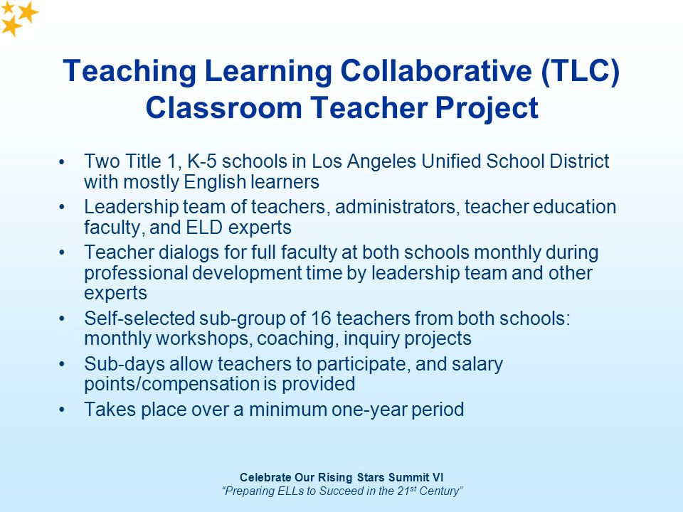 Celebrate Our Rising Stars Summit VI Preparing ELLs to Succeed in the 21 st Century TLC Guiding Principles 5.