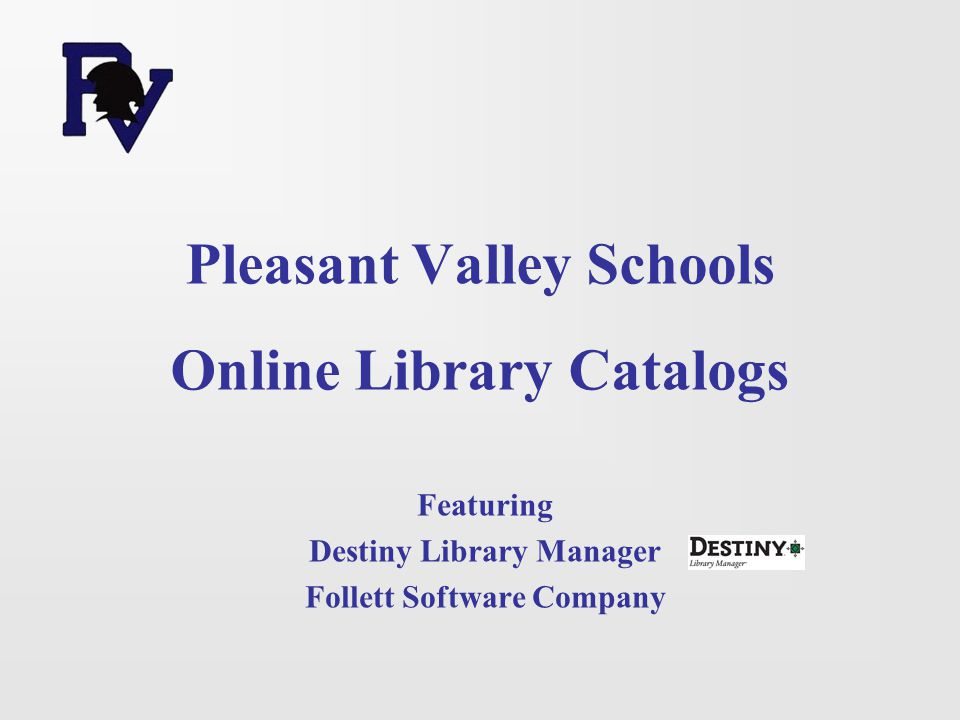 Access the catalog from any computer connected to internet: PV homepage: www.pleasval.k12.ia.uswww.pleasval.k12.ia.us What's New: The same link can be found on each school's homepage.