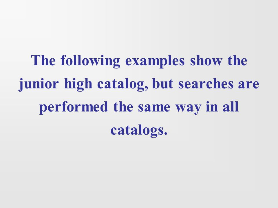 The following examples show the junior high catalog, but searches are performed the same way in all catalogs.