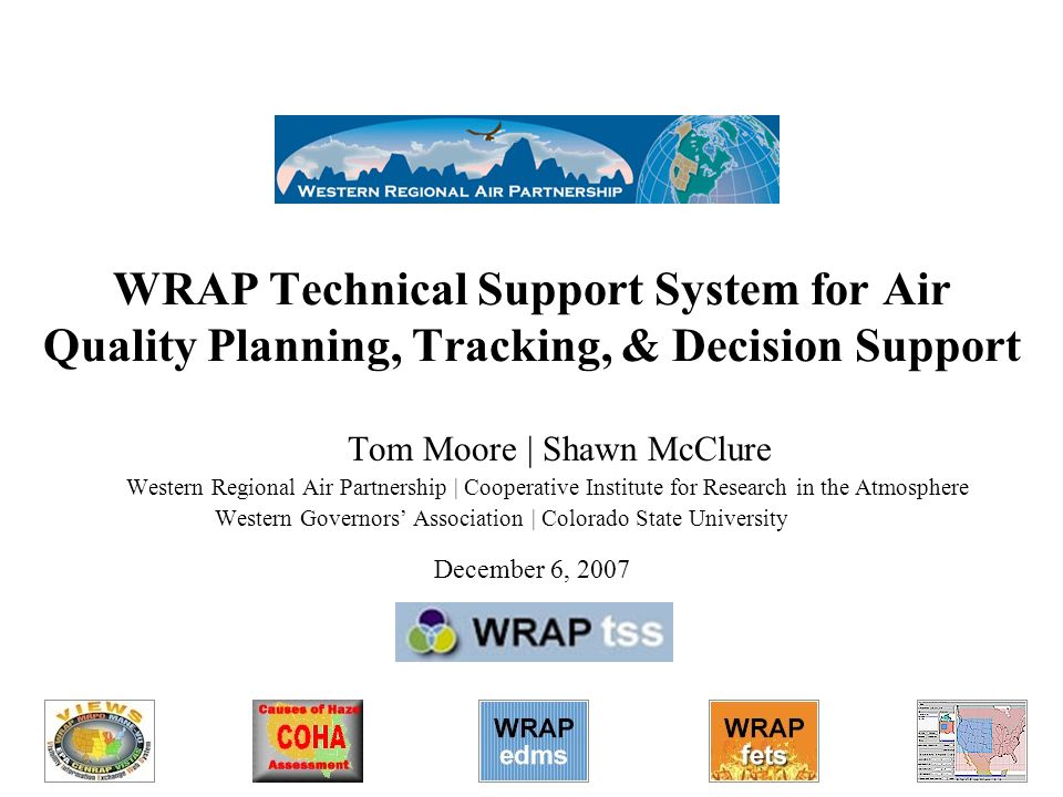 WRAP Technical Support System for Air Quality Planning, Tracking, & Decision Support Tom Moore | Shawn McClure Western Regional Air Partnership | Coop