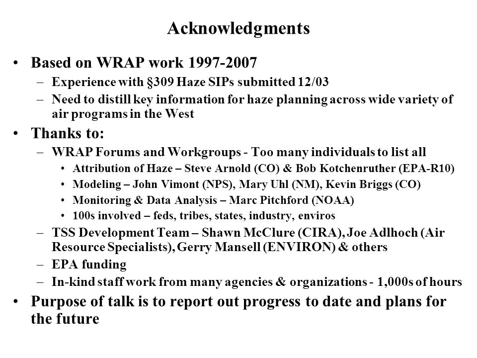 Acknowledgments Based on WRAP work 1997-2007 –Experience with §309 Haze SIPs submitted 12/03 –Need to distill key information for haze planning across