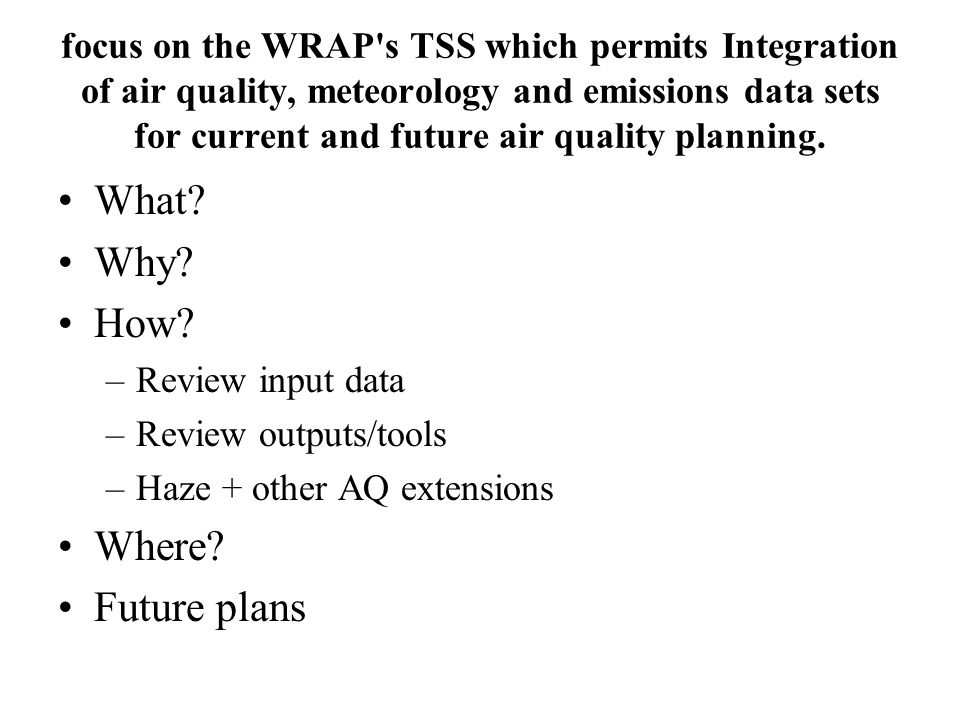 focus on the WRAP's TSS which permits Integration of air quality, meteorology and emissions data sets for current and future air quality planning. Wha