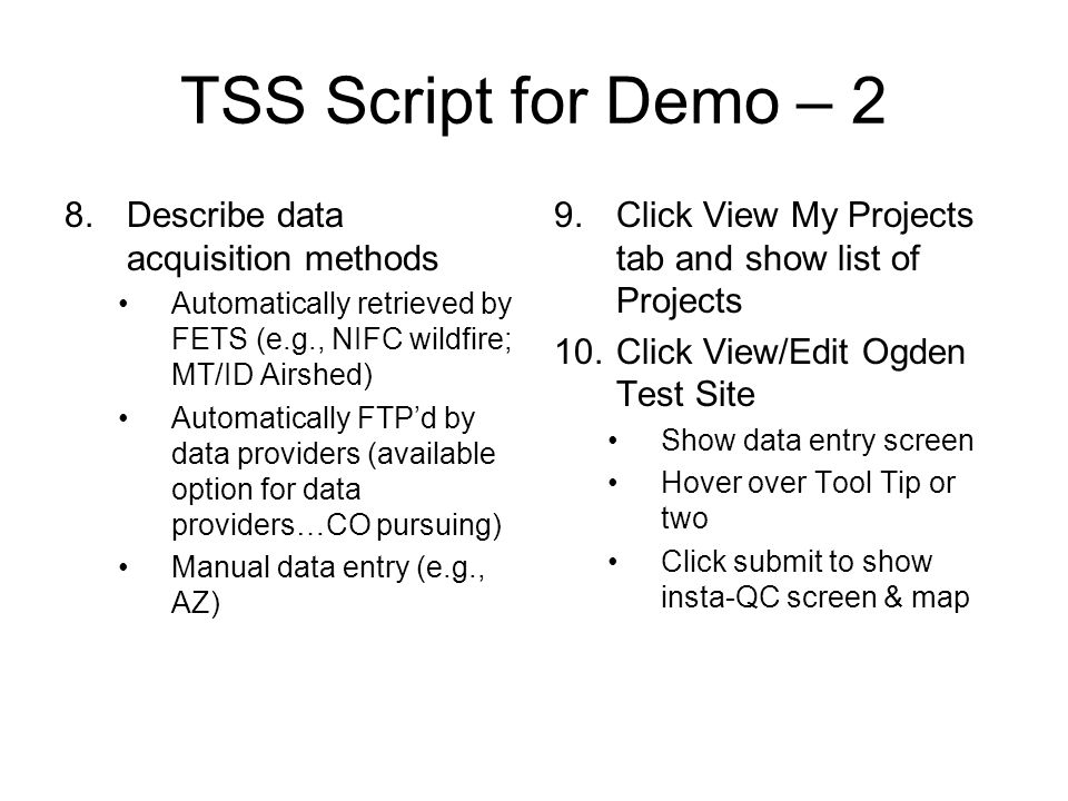 TSS Script for Demo – 2 8.Describe data acquisition methods Automatically retrieved by FETS (e.g., NIFC wildfire; MT/ID Airshed) Automatically FTP'd b