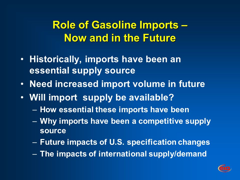 Role of Gasoline Imports – Now and in the Future Historically, imports have been an essential supply source Need increased import volume in future Will import supply be available.