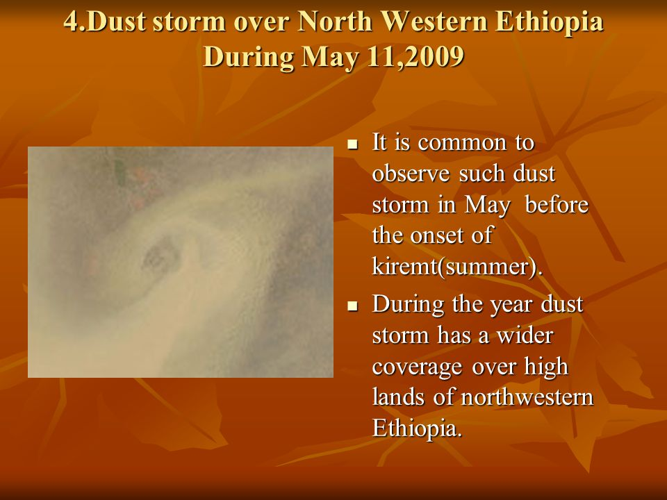 4.Dust storm over North Western Ethiopia During May 11,2009 It is common to observe such dust storm in May before the onset of kiremt(summer).