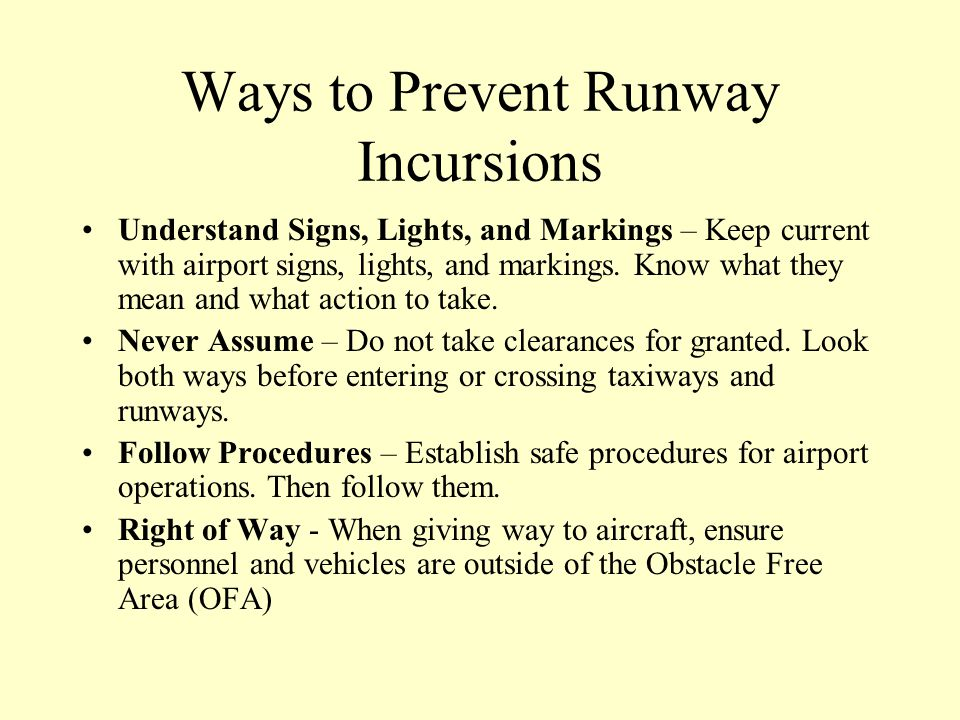 Ways to Prevent Runway Incursions See the Big Picture – When possible monitor both ground and tower frequencies. Transmit Clearly – Make your instruct
