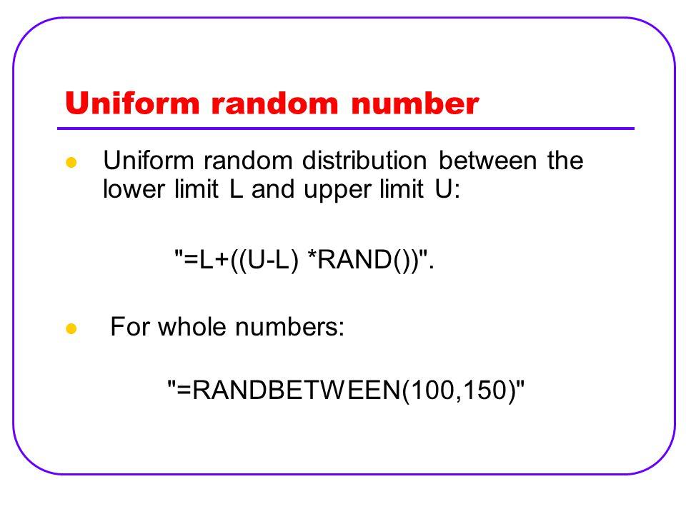 Uniform random number Uniform random distribution between the lower limit L and upper limit U: =L+((U ‑ L) *RAND()) .